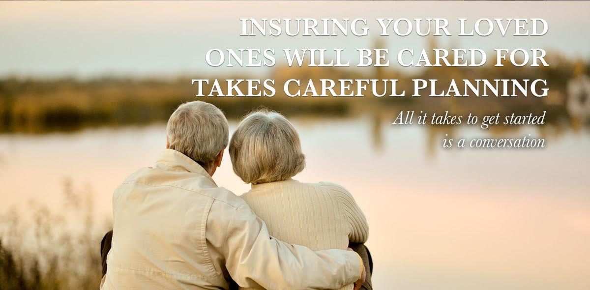 Insuring Your Loved Ones will be Cared for Take Careful Planning
